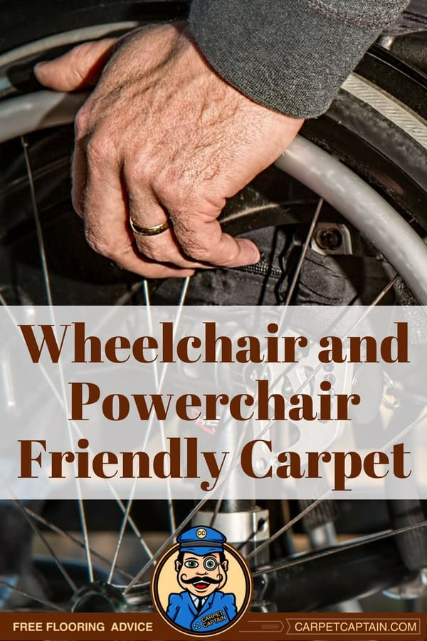 Having a wheelchair or powerchair doesn't mean you can't have carpet. Yes, your carpet will wear faster, but there are certain features like the padding type, fiber type, and shorter length carpet that will help limit the damage.